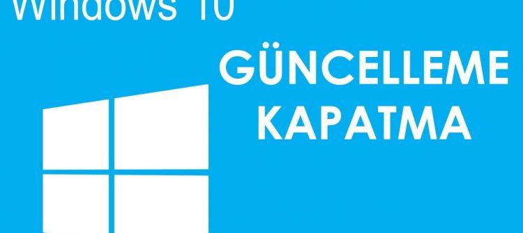 Windows 10 Otomatik Güncelleme Nasıl Kapatılır