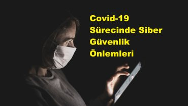 Covid-19 Sürecinde Siber Güvenlik Önlemleri